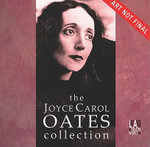 The Joyce Carol Oates Collection : L.A. Theatre Works Audio Theatre Collections - Professor of Humanities Joyce Carol Oates