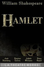 Hamlet : L.A. Theatre Works Audio Theatre Collections - William Shakespeare