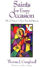 Saints for Every Occasion : 101 of Heaven's Most Powerful Patrons - Thomas J. Craughwell