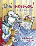 Que Nervios! : El Primer Dia de Escuela :  El Primer Dia de Escuela - Julie Danneberg