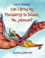 Can I Bring My Pterodactyl to School, Ms. Johnson? - Lois G Grambling