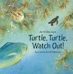 Turtle, Turtle, Watch Out! - April Pulley Sayre