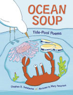 Ocean Soup : A Book of Tide Pool Poems - Stephen R. Swinburne