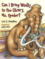 Can I Bring Woolly to the Library, Ms. Reeder? - Lois G Grambling