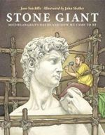 Stone Giant : Michelangelo's David and How He Came to be - Jane Sutcliffe