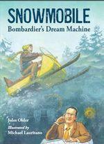 Snowmobile! : Bombardier's Dream Machine - Jules Older