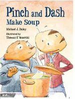 Pinch and Dash Make Soup : Pinch & Dash - Michael J. Daley