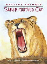 Ancient Animals : Saber-Toothed Cat - Sarah L. Thomson