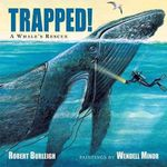 Trapped! : A Whale's Rescue - Robert Burleigh