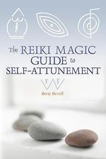 The Reiki Magic Guide to Self-attunement - Brett Bevell