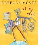 A Life of Style : Fashion, Home, Entertaining - Rebecca Moses