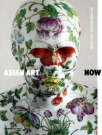 Asian Art Now : An Anthology of Writings on Australian Installatio... - Chiu Melissa
