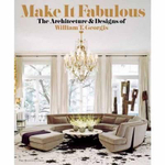 Make it Fabulous : The Architecture and Designs of William T. Georgis - William T. Georgis