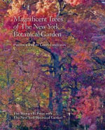 Magnificent Trees of the New York Botanical Garden - Lawrence Lederman