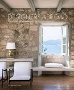 Designers Abroad : Inside the Vacation Homes of Top Decorators - Michele Keith