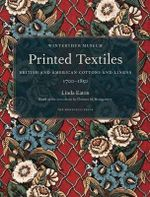 Printed Textiles : British and American Cottons and Linens 1700-1850 - Linda Eaton