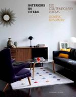 Interiors in Detail : 100 Contemporary Rooms - Dominic Bradbury