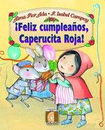 Feliz Cumpleanos, Caperucita Roja! / Happy Birthday Little Red Riding Hood! : Infantil Alfaguara - Alma Flor Ada