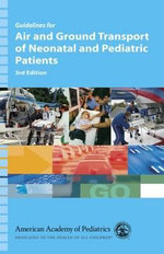 Guidelines for Air and Ground Transport of Neonatal and Pediatric Patients - American Academy of Pediatrics