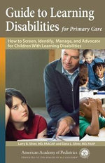 Guide to Learning Disabilities for Primary Care : How to Screen, Identify, Manage and Advocate for Children with Learning Disabilities - Larry B. Silver