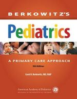 Berkowitz's Pediatrics : A Primary Care Approach - Carol D. Berkowitz