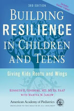 Building Resilience in Children and Teens : Giving Kids Roots and Wings - Kenneth R. Ginsburg