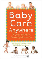 Baby Care Anywhere : A Quick Guide to Parenting on the Go - Benjamin D. Spitalnik