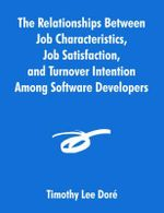The Relationships Between Job Characteristics, Job Satisfaction, and Turnover Intention Among Software Developers - Timothy , Lee Dore