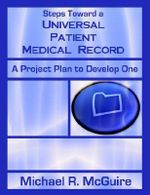 Steps Toward a Universal Patient Medical Record : A Project Plan to Develop One - Michael, R. McGuire