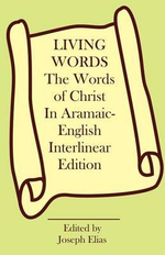 Living Words : The Words of Christ in Aramaic-English - Joseph Elias