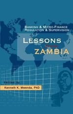 Banking and Micro-finance Regulation and Supervision : Lessons from Zambia - Kenneth K Mwenda