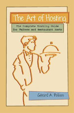 The Art of Hosting : The Complete Training Guide for Waiters and Restaurant Hosts - Gerard A. Pollion