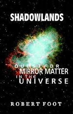 Shadowlands : Quest for Mirror Matter in the Universe - Robert Foot