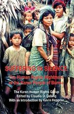 Suffering in Silence : The Human Rights Nightmare of the Karen People of Burma - Karen Human Rights Group