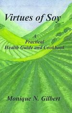 Virtues of Soy : A Practical Health Guide and Cookbook - Monique Gilbert