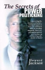 The Secrets of Power Politicking - Professor Howard Jackson