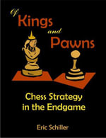 Of Kings and Pawns : Chess Strategy in the Endgame - Eric Schiller