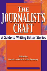 The Journalist's Craft : A Guide to Writing Better Stories - Dennis Jackson