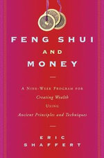 Feng Shui and Money : A Nine Week Program for Creating Wealth Using Ancient Principals and Techniques - Eric Scaffert