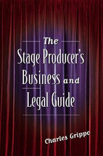 The Stage Producer's Business and Legal Guide - Charles Grippo