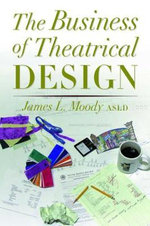 The Business of Theatrical Design - James L. Moody