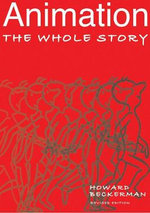 Animation : The Whole Story - Howard Beckerman