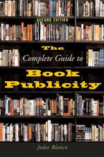 The Complete Guide to Book Publicity - Jodee Blanco
