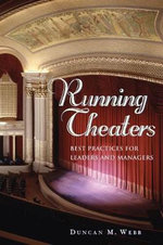 Running Theaters : Best Practices for Leaders and Managers - Duncan M. Webb