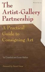 The Artist-gallery Partnership : A Practical Guide to Consigning Art - Tad Crawford