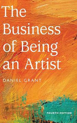 The Business of Being an Artist : Working in the Creative Industries - Daniel Grant