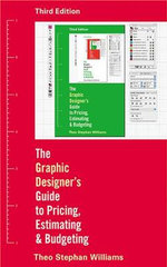 Graphic Designer's Guide to Pricing, Estimating & Budgeting - Theo Stephen Williams