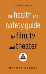 The Health & Safety Guide for Film, TV & Theater, Second Edition : Tales from a Stand-Up Dad - Monona Rossol