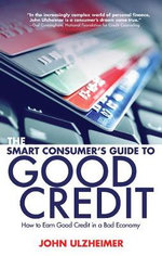 The Smart Consumer's Guide to Good Credit : An Expert's Guide to All the Tools You Need to Earn Good Credit in a Bad Economy - John Ulzheimer