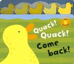 Quack! Quack! Come Back! : Includes 5 Play Pieces
